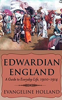Edwardian England: A Guide to Everyday Life, 1900-1914 by [Holland, Evangeline]