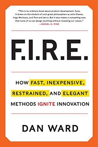 FIRE: How Fast, Inexpensive, Restrained, and Elegant Methods Ignite Innovation by Dan Ward (22-May-2014) Hardcover