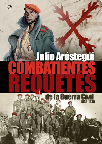 Combatientes requetés en la Guerra Civil española 1936-1939 (Historia del siglo XX) por Julio Aróstegui