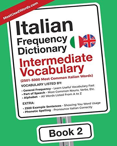 Italian Frequency Dictionary - Intermediate Vocabulary: 2501-5000 Most Common Italian Words: Volume 2 (Italian-English) por MostUsedWords