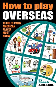 How to Play Overseas - 31 Rules Every Player Must Know to Make It Overseas (English Edition) von [Earl, Coach Acie]