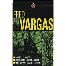 Fred Vargas Coffret en 3 volumes : Debout les morts ; Un peu plus loin sur la droite ; Ceux qui vont mourir te saluent