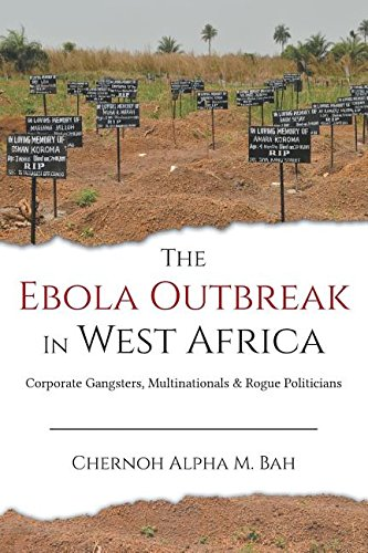 The Ebola Outbreak in West Africa: Corporate Gangsters, Multinationals & Rogue Politicians por Chernoh  Alpha M. Bah