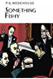 Something Fishy (Everyman's Library P G WODEHOUSE)