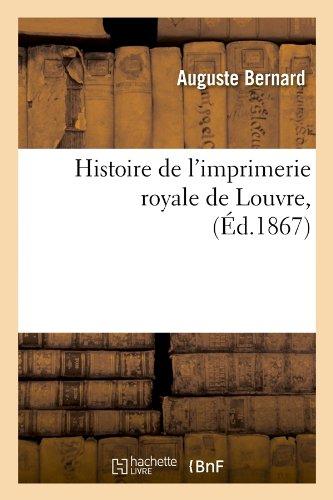 Histoire de l'imprimerie royale de Louvre , (Éd.1867)