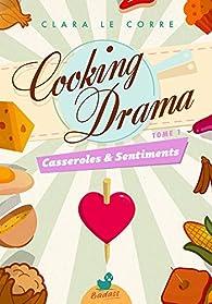 Cooking Drama, tome 1 : Casseroles & Sentiments par Clara Le Corre