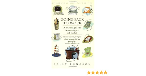 Going back to work : a practical guide to re-entering the job market