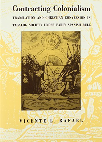 Contracting Colonialism: Translation and Christian Conversion in Tagalog Society Under Early Spanish Rule by Vicente L. Rafael (1992-11-25)