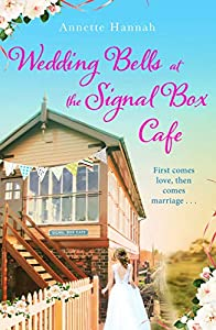 Wedding Bells at the Signal Box Cafe: The heartwarming new romcom for fans of Victoria Walters and Rebecca Raisin (English Edition)