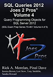SQL Queries 2012 Joes 2 Pros® Volume 4: Query Programming Objects for SQL Server 2012 (SQL Exam Prep Series 70-461 Volume 4 of 5)