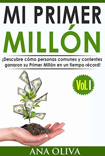 Mi Primer Millón: ¡Descubre cómo personas comunes y corrientes ganaron su Primer Millón en un tiempo récord! por Ana Oliva