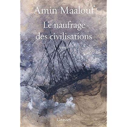 Le naufrage des civilisations : essai (essai français)