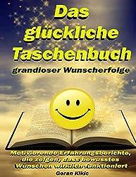 Das glückliche Taschenbuch grandioser Wunscherfolge: Motivierende Erfahrungsberichte, die zeigen, dass bewusstes Wünschen wirklich funktioniert