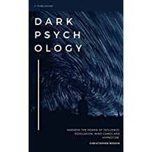 Dark Psychology: Understand the Power of Influence, Persuasion, Mind Control: Strategies to get what you want everytime (English Edition)