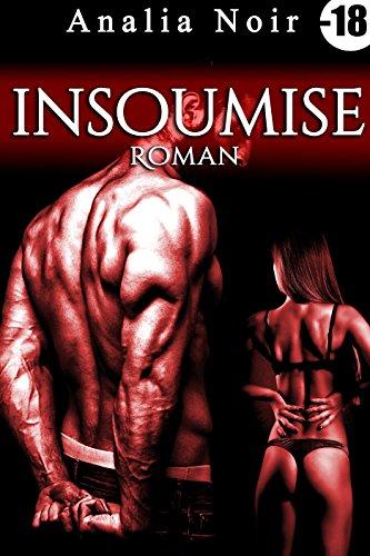 Insoumise (Roman): [New Romance érotique, Adulte, Interdit Au Moins de 18 ans] par Analia Noir
