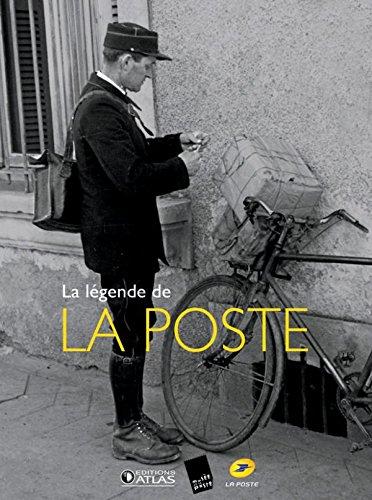 La légende de La Poste: Du Moyen-âge à nos jours, la grande aventure de la distribution du courrier par Collectif