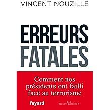 Erreurs fatales: Comment nos présidents ont failli face au terrorisme