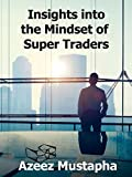 Insights Into the Mindset of Super Traders (English Edition)