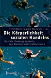 Die Körperlichkeit sozialen Handelns: Soziale Ordnung jenseits von Normen und Institutionen (Materialitäten)
