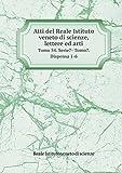 Atti del Reale Istituto Veneto Di Scienze, Lettere Ed Arti Tomo 54. Serie7- Tomo7. Dispensa 1-6