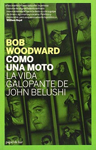 Como una Moto: La Vida Galopante de John Belushi = Wired (Papel de Liar) por Bob Woodward