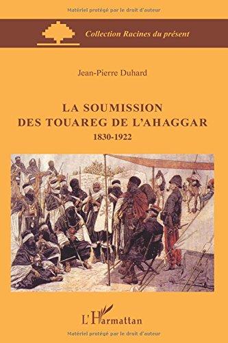 La soumission des Touareg de l'Ahaggar 1830-1922