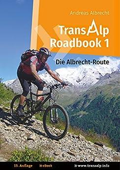 Transalp Roadbook 1: Die Albrecht-Route: Garmisch - Grosio - Gavia - Gardasee (Transalp Roadbooks) von [Albrecht, Andreas]