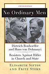 No Ordinary Men: Dietrich Bonhoeffer and Hans von Dohnanyi: Resisters Against Hitler in Church and State (New York Review Books Collections)