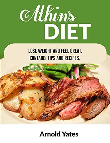 Atkins-diät (Atkins Diät: Gewicht verlieren und fühle mich großartig Enthält Tipps und Rezepte: Nährstoff, Ernährung, Gewicht zu verlieren, Fett zu verbrennen, Muskeln aufbauen, sehen toll aus, Wohlfühlen)