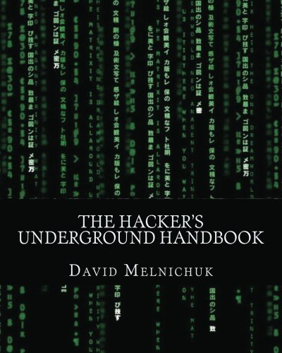 The Hacker's Underground Handbook: Learn how to hack and what it takes to crack even the most secure systems! by David Melnichuk (2010-03-22)