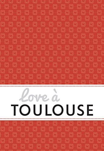Love à Toulouse: Un guide « feel good » (Love in the City)