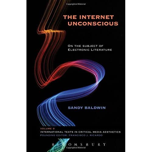 The Internet Unconscious: On the Subject of Electronic Literature (International Texts in Critical Media Aesthetics) by Sandy Baldwin (2015-02-26)