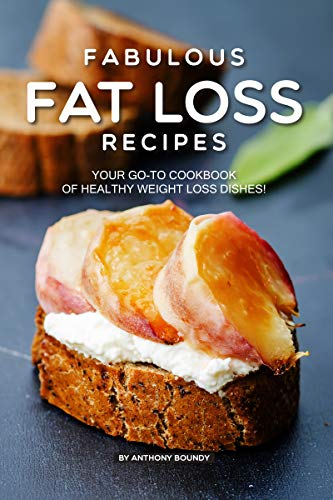 Fabulous Fat Loss Recipes: Your GO-TO Cookbook of Healthy Weight Loss Dishes! (English Edition)