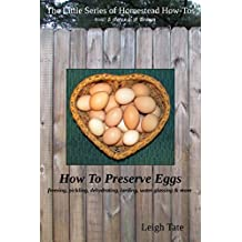 How To Preserve Eggs: Freezing, Pickling, Dehydrating, Larding, Water Glassing, & More (The Little Series of Homestead How-Tos from 5 Acres & A Dream Book 1) (English Edition)