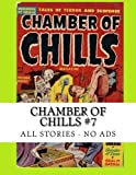 Chamber Of Chills #7: The Classic 1950s Horror Comic -- All Stories - No Ads