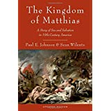 The Kingdom of Matthias: A Story Of Sex And Salvation In 19Th-Century America