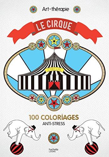Le cirque : 100 coloriages anti-stress