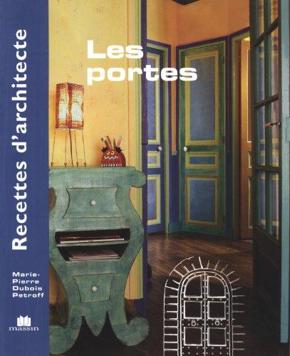 Recettes d'architecte - Les portes par Marie-Pierre Dubois Petroff