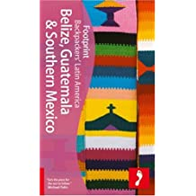 Discover Belize, Guatemala and Southern Mexico (Footprint Travel Guide S.): Southern Mexico, Belize and Guatemala
