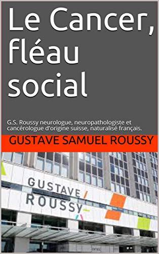 Livre pdf gratuit a telecharger en francais Le Cancer, fléau social: G.S. Roussy neurologue, neuropathologiste et cancérologue d'origine suisse, naturalisé français.