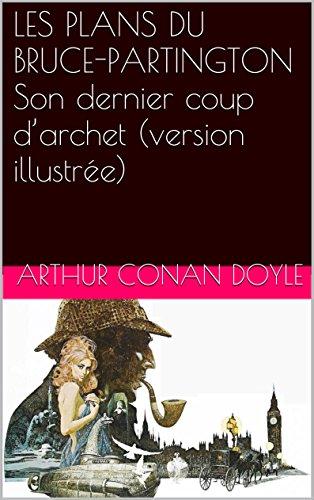 LES PLANS DU BRUCE-PARTINGTON Son dernier coup d'archet (version illustrée) par Arthur Conan Doyle