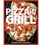 { Pizza on the Grill: 100 Feisty Fire-Roasted Recipes for Pizza & MorePaperback } Karmel, Elizabeth ( Author ) May-13-2008 Paperback