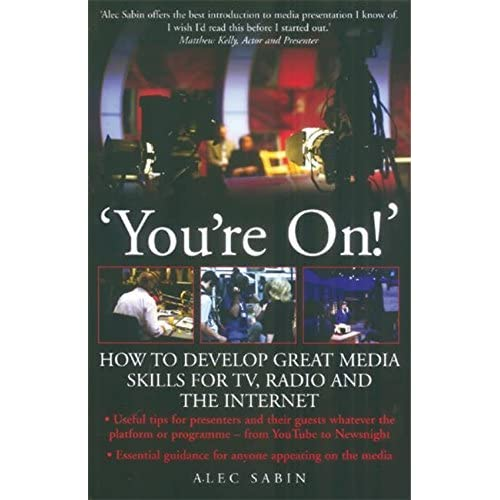 You're On!' How to develop great media skills for TV, radio and the internet (How to Books) by Alec Sabin (2009-08-15)