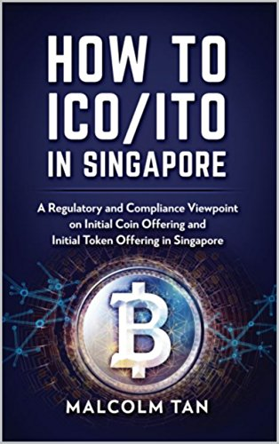 How to ICO/ITO in Singapore: A regulatory and compliance viewpoint on initial coin offering and initial token offering in Singapore (English Edition)