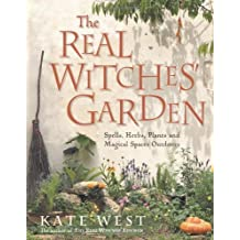 The Real Witches' Garden: Spells,Herbs, Plants and Magical Spaces Outdoors by Kate West (2004-03-25)