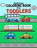 Coloring Book For Toddlers : Simple & Easy Cars, Planes, Trains and Boats Bikes, Tractors and more: Early Learning, Pre-K Coloring Book For Kids Age ... Girls: Volume 1 (Best Toddler Coloring Books)