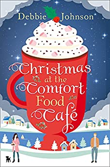 Christmas at the Comfort Food Cafe eBook: Debbie Johnson