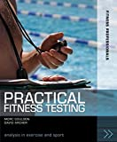 Practical Fitness Testing: Analysis in Exercise and Sport (Fitness Professionals)