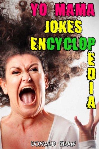 Yo Mama Jokes Encyclopedia: 201+ Funniest Yo Momma Jokes