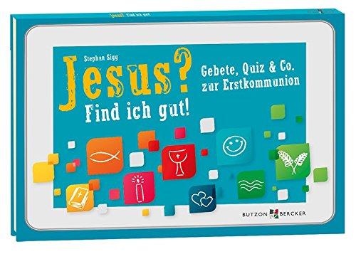 Jesus? Find ich gut!: Gebete, Quiz & Co. zur Erstkommunion